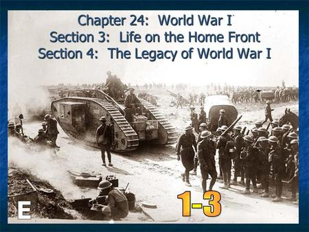 Chapter 24: World War I Section 3: Life on the Home Front Section 4: The Legacy of World War I.