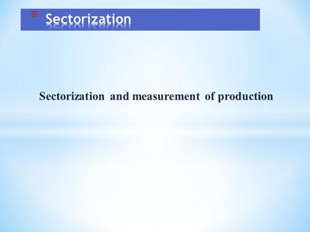 Sectorization and measurement of production. The Main Issues When Classifing Public Sector Units 1.Residency 2.Institutional units – statistical classification.