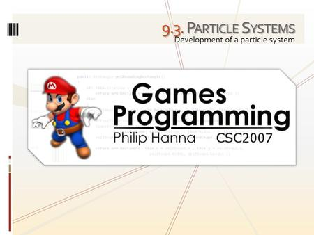 9.3. P ARTICLE S YSTEMS Development of a particle system.