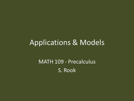 Applications & Models MATH 109 - Precalculus S. Rook.