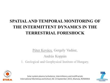 SPATIAL AND TEMPORAL MONITORING OF THE INTERMITTENT DYNAMICS IN THE TERRESTRIAL FORESHOCK Péter Kovács, Gergely Vadász, András Koppán 1.Geological and.