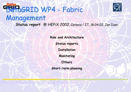 Partner Logo  DataGRID WP4 - Fabric Management Status HEPiX 2002, Catania / IT, 18.04.02, Jan Iven Role and.
