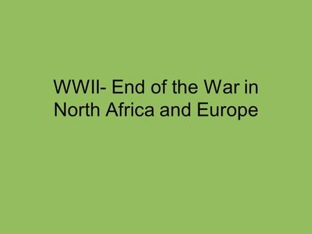 WWII- End of the War in North Africa and Europe