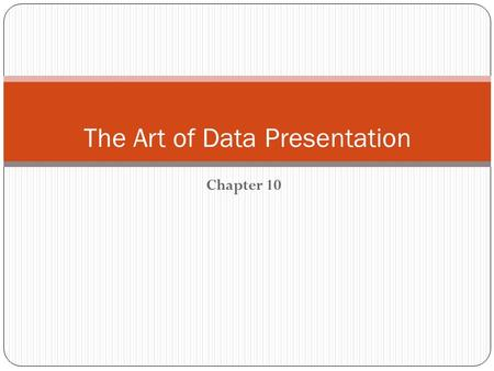 Chapter 10 The Art of Data Presentation. Overview 2 Types of Variables Guidelines for Preparing Good Charts Common Mistakes in Preparing Charts Pictorial.