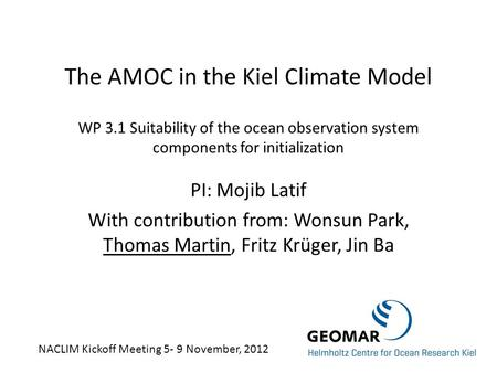 The AMOC in the Kiel Climate Model WP 3.1 Suitability of the ocean observation system components for initialization PI: Mojib Latif With contribution from: