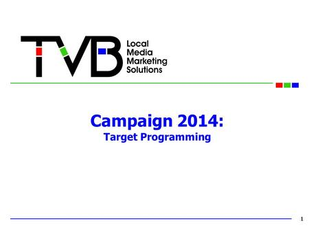 Campaign 2014: Target Programming 1. Both Broadcast TV and Cable offer opportunities to target the spectrum from conservative through liberal. Cable does.