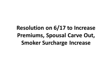 Resolution on 6/17 to Increase Premiums, Spousal Carve Out, Smoker Surcharge Increase.