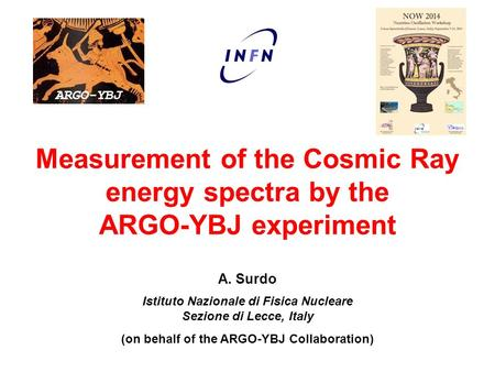 Measurement of the Cosmic Ray energy spectra by the ARGO-YBJ experiment A. Surdo Istituto Nazionale di Fisica Nucleare Sezione di Lecce, Italy (on behalf.