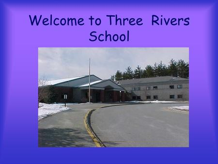Welcome to Three Rivers School. Pembroke, New Hampshire Grades 5 th –8th.