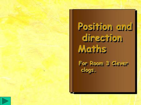 Position and direction directionMaths Position and direction directionMaths For Room 3 Clever clogs. clogs. For Room 3 Clever clogs. clogs.