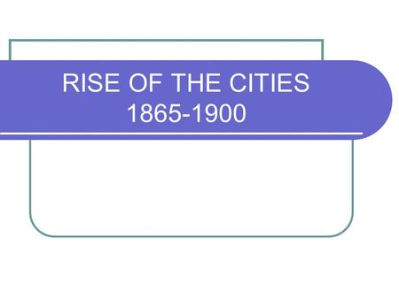 "RISE OF THE CITIES 1865-1900. IMMIGRATION Population in 1850-23.2 million Population in 1900-76.2 million ""New immigration"" Late 1880s Southern & Eastern."