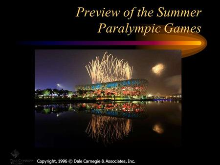 Copyright, 1996 © Dale Carnegie & Associates, Inc. Preview of the Summer Paralympic Games.