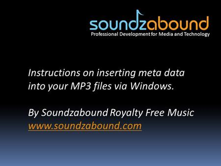 Professional Development for Media and Technology Instructions on inserting meta data into your MP3 files via Windows. By Soundzabound Royalty Free Music.