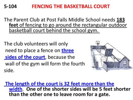 5-104 FENCING THE BASKETBALL COURT The Parent Club at Post Falls Middle School needs 183 feet of fencing to go around the rectangular outdoor basketball.