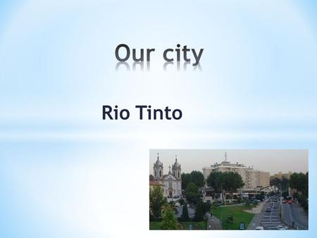 Rio Tinto. * Many centuries ago, there were many battles in our territory. One of them was between Christians and Muslims. In this battle most of the.