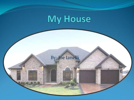 By: Joe Ianelli. Style of your home My house is a Ranch style home. The exterior is made with stone and has dark wood on the doors and windows. Windows.