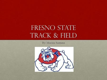 Fresno State Track & Field By: Marina Santana. Coach Fraley Coach Fraley, now in his 28 th season and eighth as the Director of Track and Field.