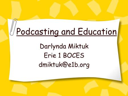 Podcasting and Education Darlynda Miktuk Erie 1 BOCES