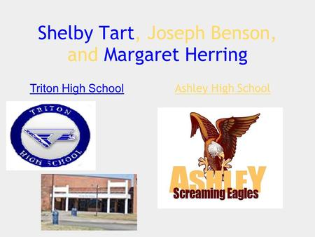 Shelby Tart, Joseph Benson, and Margaret Herring Ashley High School Triton High School.
