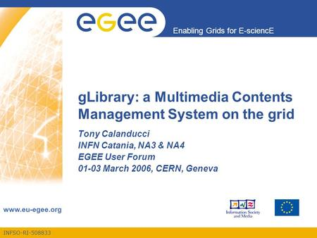 INFSO-RI-508833 Enabling Grids for E-sciencE www.eu-egee.org gLibrary: a Multimedia Contents Management System on the grid Tony Calanducci INFN Catania,