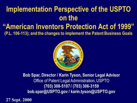 "Implementation Perspective of the USPTO on the ""American Inventors Protection Act of 1999"" (P.L. 106-113); and the changes <strong>to</strong> implement the Patent Business."