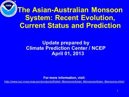 1 The Asian-Australian Monsoon System: Recent Evolution, Current Status and Prediction Update prepared by Climate Prediction Center / NCEP April 01, 2013.