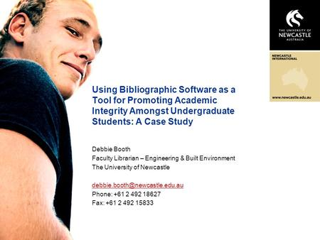 Using Bibliographic Software as a Tool for Promoting Academic Integrity Amongst Undergraduate Students: A Case Study Debbie Booth Faculty Librarian – Engineering.
