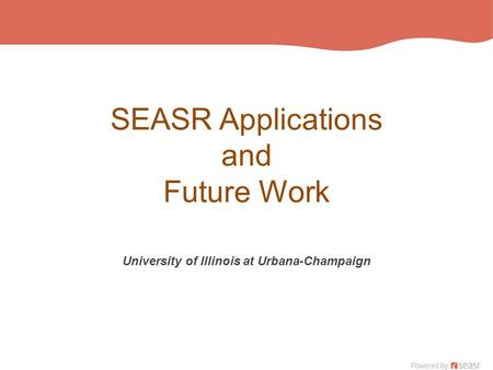 SEASR Applications and Future Work University of Illinois at Urbana-Champaign.