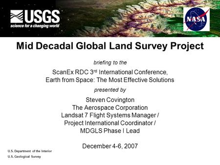 U.S. Department of the Interior U.S. Geological Survey Mid Decadal Global Land Survey Project briefing to the ScanEx RDC 3 rd International Conference,