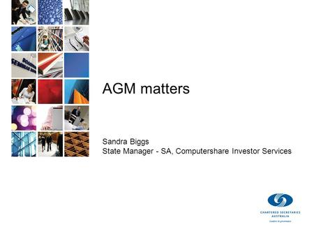 AGM matters Sandra Biggs State Manager - SA, Computershare Investor Services.
