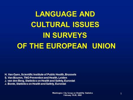 Washington City Group on Disability Statistics February 18-20, 2002 1 LANGUAGE AND CULTURAL ISSUES IN SURVEYS OF THE EUROPEAN UNION H. Van Oyen, Scientific.