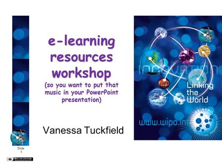 Slide 1 e-learning resources workshop (so you want to put that music in your PowerPoint presentation) Vanessa Tuckfield.