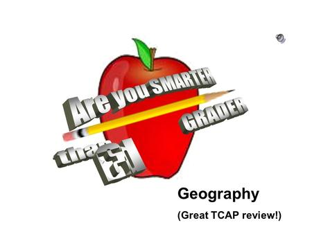 Geography (Great TCAP review!) Are You Smarter Than a 3 rd Grader?