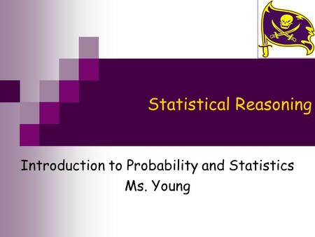 Statistical Reasoning Introduction to Probability and Statistics Ms. Young.