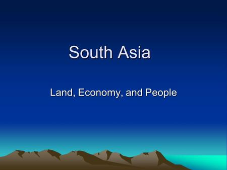 South Asia Land, Economy, and People. Physical Geography of S. Asia Himalayas to the north. Western Ghats in west India. Eastern Ghats in East India Deccan.