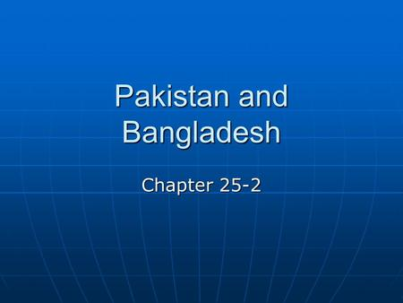 Pakistan and Bangladesh Chapter 25-2. New Countries, Ancient Lands Indus Valley civilization Indus Valley civilization Largest of the early civilizationsLargest.