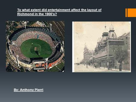 To what extent did entertainment affect the layout of Richmond in the 1900's? By: Anthony Pierri.