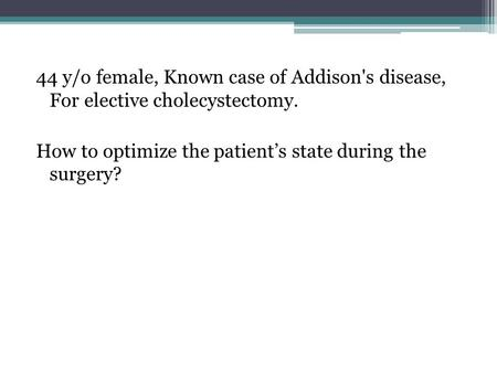 44 y/o female, Known case of Addison's disease, For elective cholecystectomy. How to optimize the patient's state during the surgery?