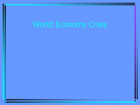 1 World Economy Crisis. 2 Main problems  Abrupt(внезапный) climate change  Imminent(близкий) global oil crisis.