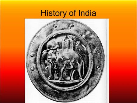 History of India. Divided in 10 Periods –Indus Valley Civilization: led by the city states of Mohenjo-Daro and Harappa Aryans (2500BC – 322BC)‏ –Hinduism.