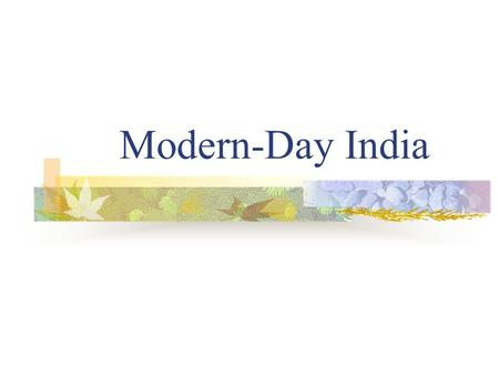 Modern-Day India. Republic of India Second most populous country in the world Sometimes classed Bharat Divided into 29 states; Six union territories Administered.