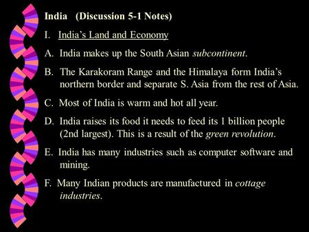 India (Discussion 5-1 Notes) I. India's Land and Economy A. India makes up the South Asian subcontinent. B.The Karakoram Range and the Himalaya form India's.