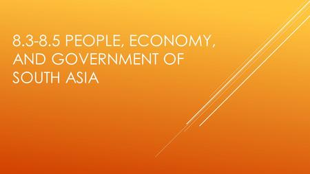 8.3-8.5 PEOPLE, ECONOMY, AND GOVERNMENT OF SOUTH ASIA.