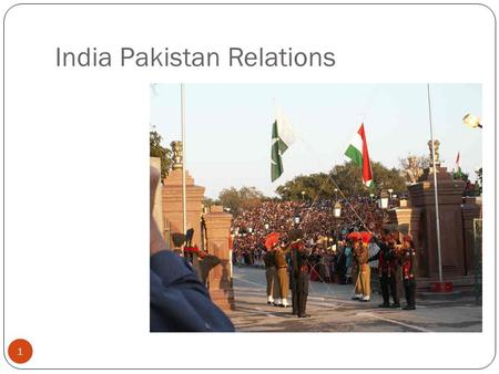 <strong>India</strong> Pakistan Relations 1. Nature of Conflicts between <strong>India</strong> and Pakistan Border Disputes Annexation of States Blames of Human Rights Violation Disputes.