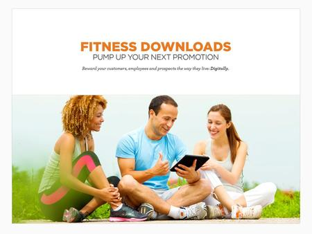 Fitness Downloads Busy schedules and limited free time have seen many people turning to at-home workouts, making fitness downloads a reward with high-value.