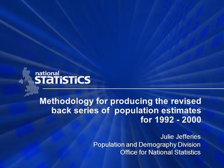 Methodology for producing the revised back series of population estimates for 1992 - 2000 Julie Jefferies Population and Demography Division Office for.