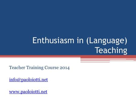 Enthusiasm in (Language) Teaching Teacher Training Course 2014
