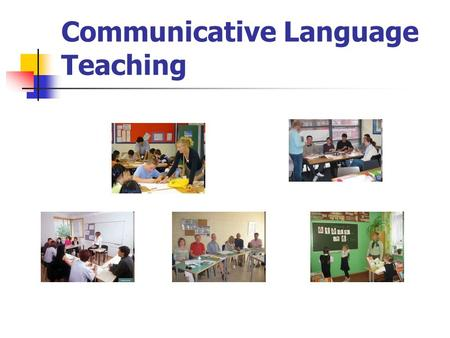 Communicative Language Teaching. practical approach to language functional aspect emphasized grammar should be analyzed and studied but treated as instrumental.