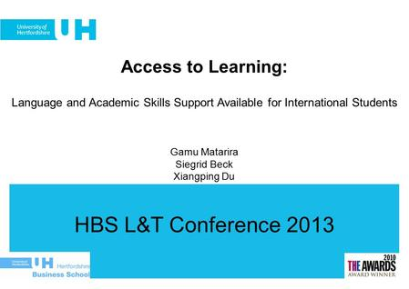 HBS L&T Conference 2013 Access to Learning: Language and Academic Skills Support Available for International Students Gamu Matarira Siegrid Beck Xiangping.