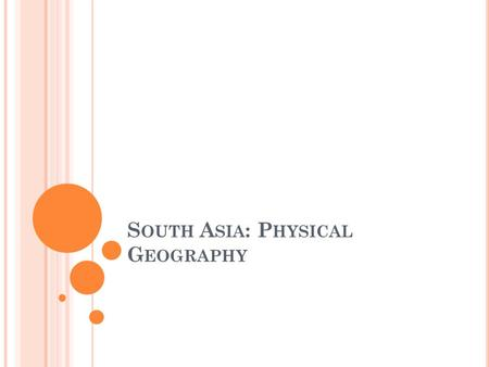 S OUTH A SIA : P HYSICAL G EOGRAPHY. A S EPARATE L AND The seven countries that make up South Asia are separated from the rest of Asia by mountains, making.